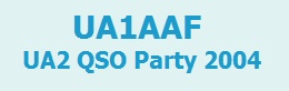 UA1AAF UA2 QSO Party 2004